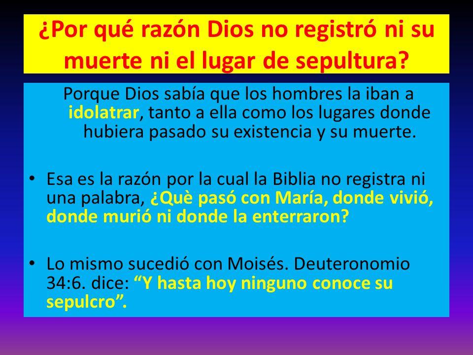 ¿Por qué razón Dios no registró ni su muerte ni el lugar de sepultura