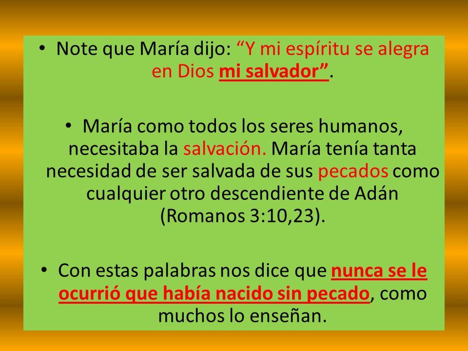 Note que María dijo: Y mi espíritu se alegra en Dios mi salvador .