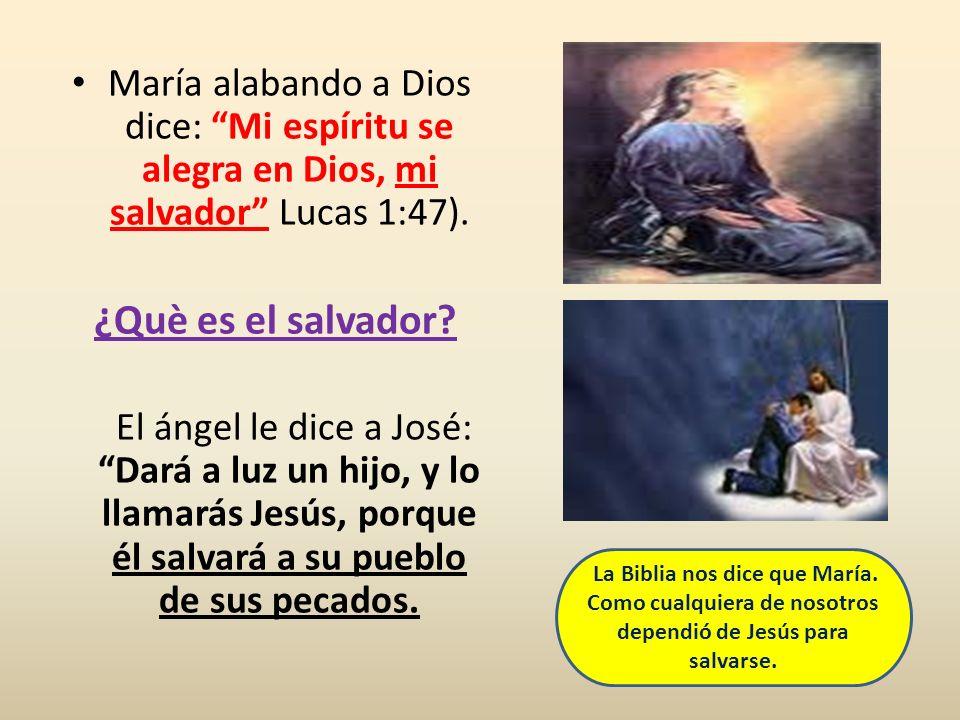María alabando a Dios dice: Mi espíritu se alegra en Dios, mi salvador Lucas 1:47).