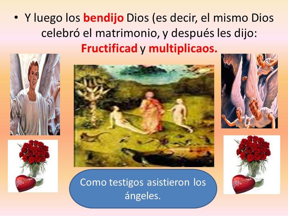 Como testigos asistieron los ángeles.