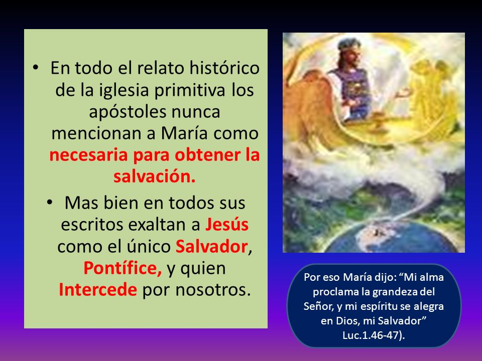 En todo el relato histórico de la iglesia primitiva los apóstoles nunca mencionan a María como necesaria para obtener la salvación.