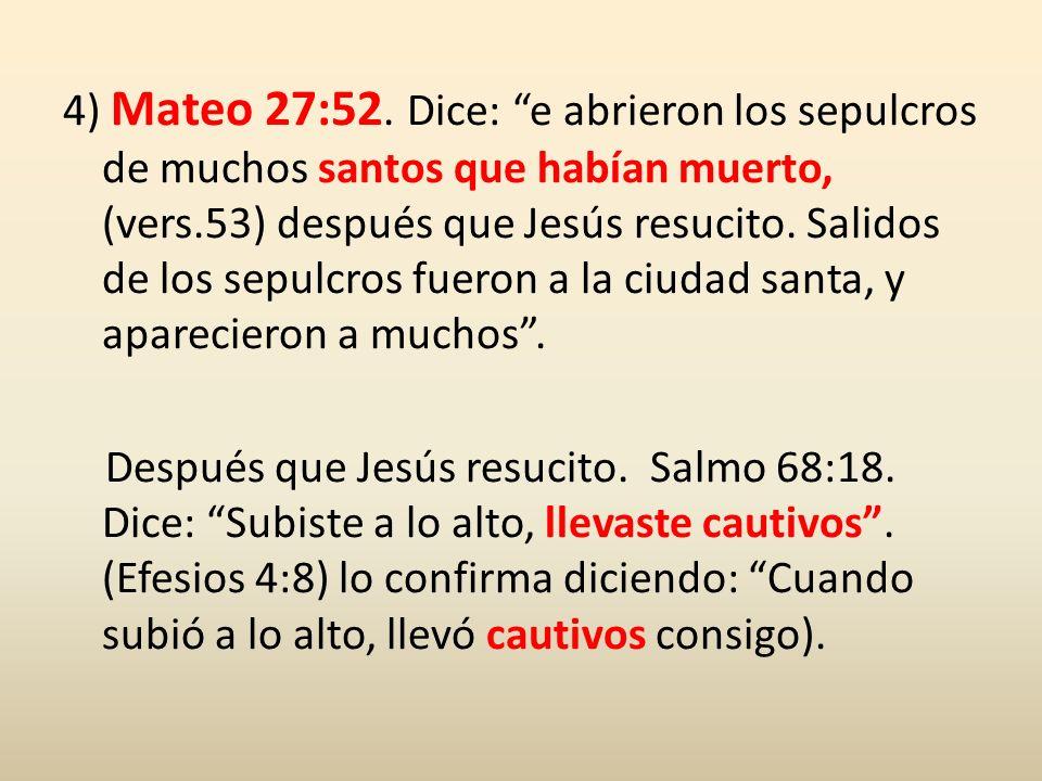 4) Mateo 27:52.