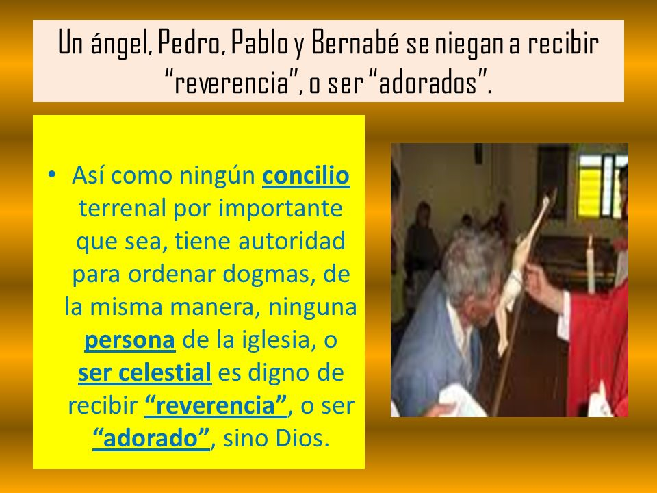 Un ángel, Pedro, Pablo y Bernabé se niegan a recibir reverencia , o ser adorados .
