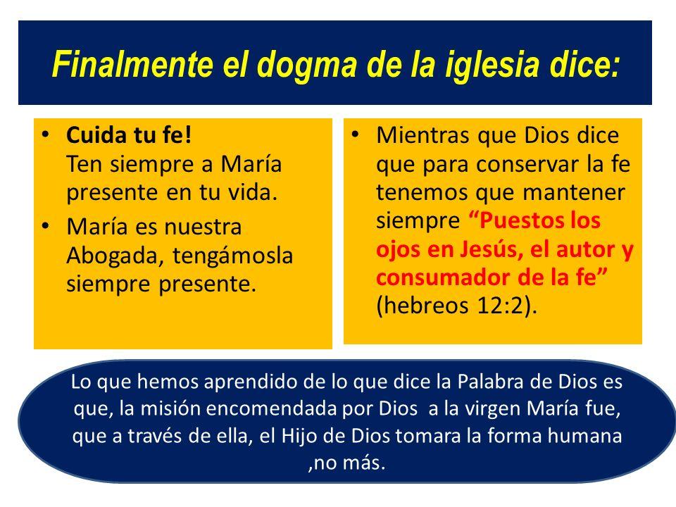 Finalmente el dogma de la iglesia dice: