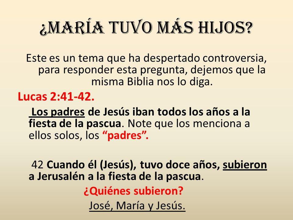 ¿María Tuvo más hijos Lucas 2:41-42.