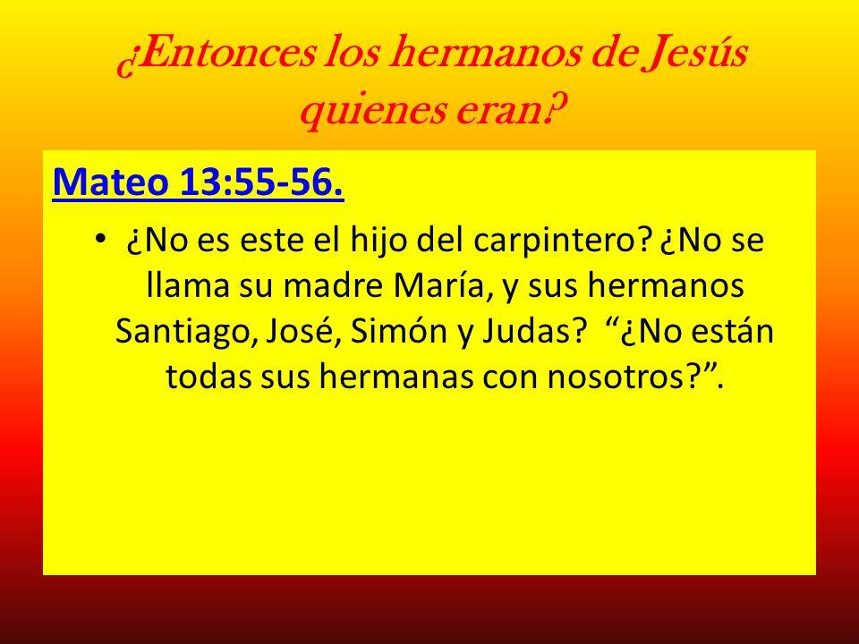 ¿Entonces los hermanos de Jesús quienes eran