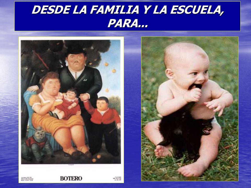 DESDE LA FAMILIA Y LA ESCUELA, PARA...