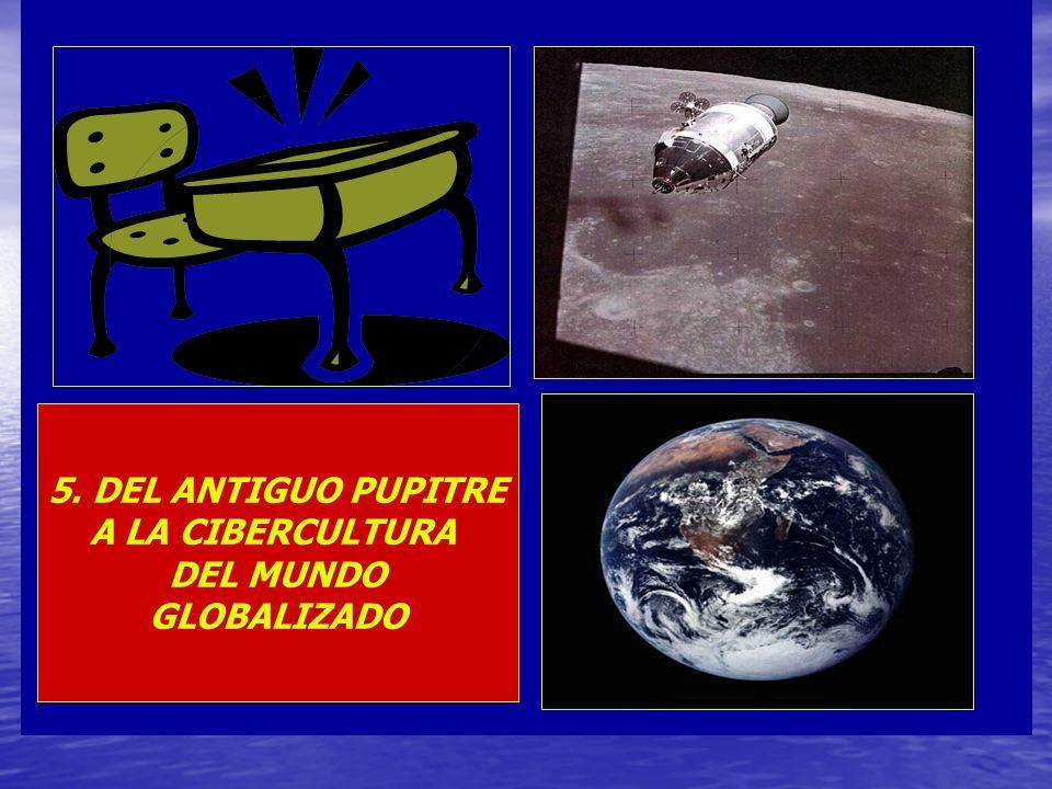 5. DEL ANTIGUO PUPITRE A LA CIBERCULTURA DEL MUNDO GLOBALIZADO