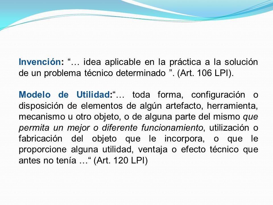 Invención: … idea aplicable en la práctica a la solución de un problema técnico determinado . (Art. 106 LPI).