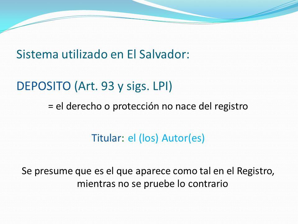 Sistema utilizado en El Salvador: DEPOSITO (Art. 93 y sigs. LPI)