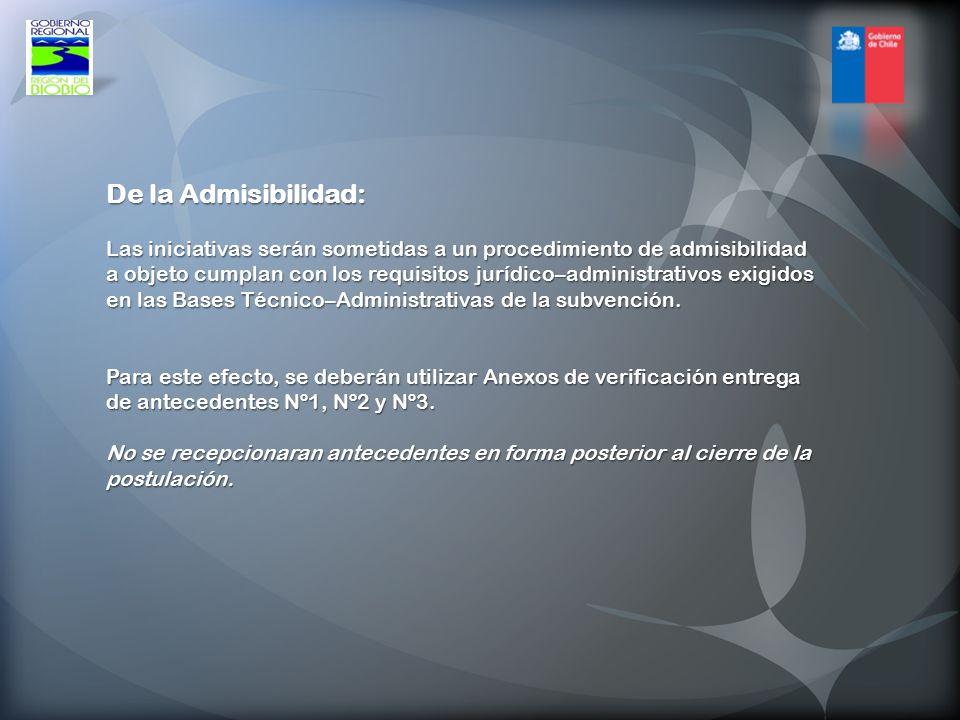 De la Admisibilidad: Las iniciativas serán sometidas a un procedimiento de admisibilidad a objeto cumplan con los requisitos jurídico–administrativos exigidos en las Bases Técnico–Administrativas de la subvención.