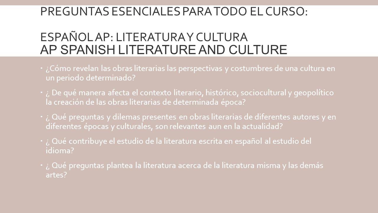 Preguntas esenciales para todo el curso: Español AP: Literatura y Cultura AP Spanish Literature and Culture