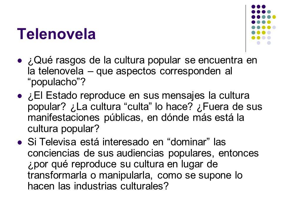 Telenovela ¿Qué rasgos de la cultura popular se encuentra en la telenovela – que aspectos corresponden al populacho