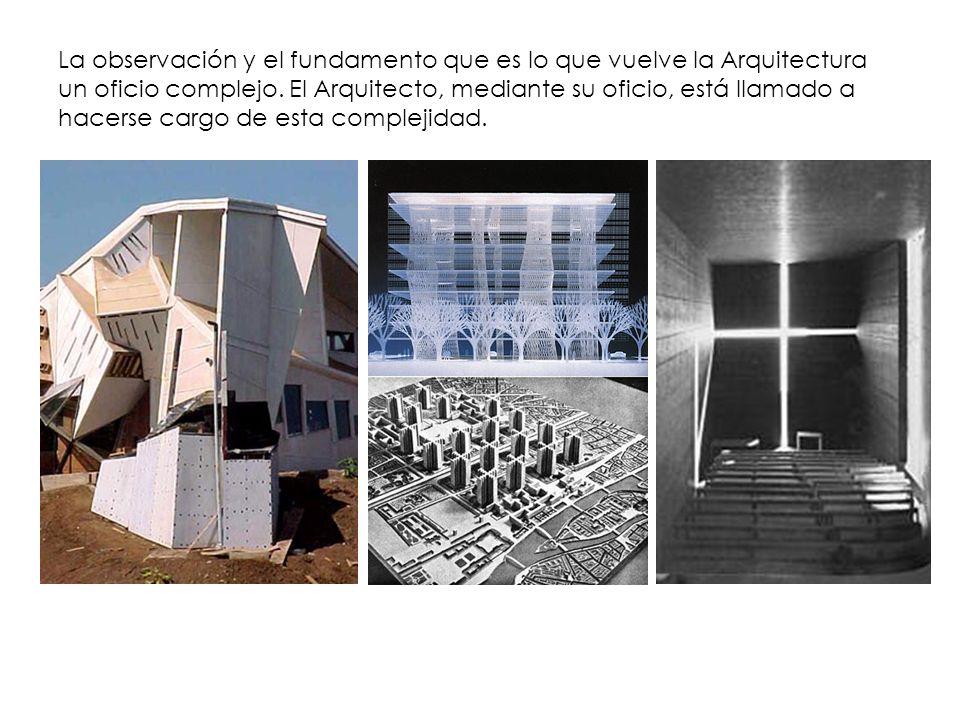 La observación y el fundamento que es lo que vuelve la Arquitectura un oficio complejo.
