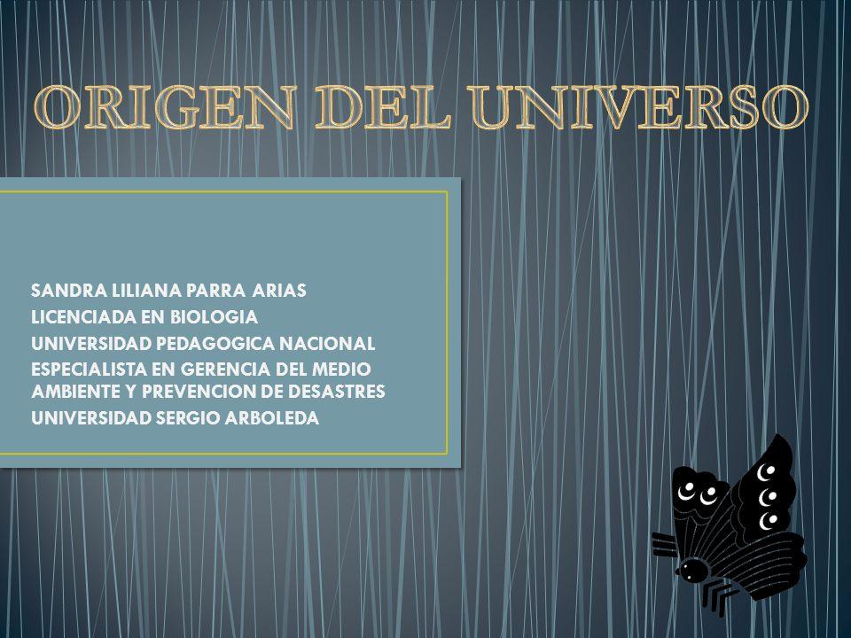 ORIGEN DEL UNIVERSO SANDRA LILIANA PARRA ARIAS LICENCIADA EN BIOLOGIA