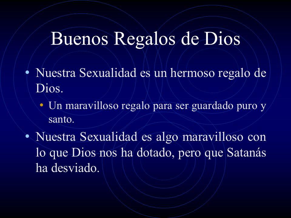 Buenos Regalos de DiosNuestra Sexualidad es un hermoso regalo de Dios. Un maravilloso regalo para ser guardado puro y santo.