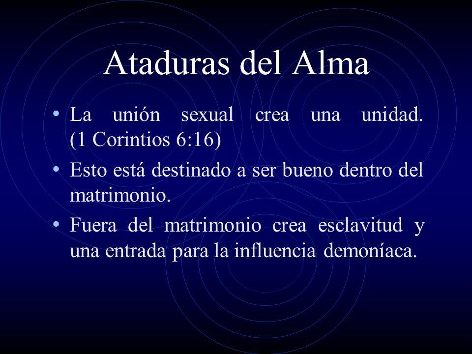 Ataduras del Alma La unión sexual crea una unidad. (1 Corintios 6:16)