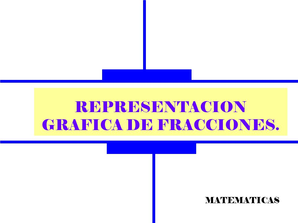 REPRESENTACION GRAFICA DE FRACCIONES.