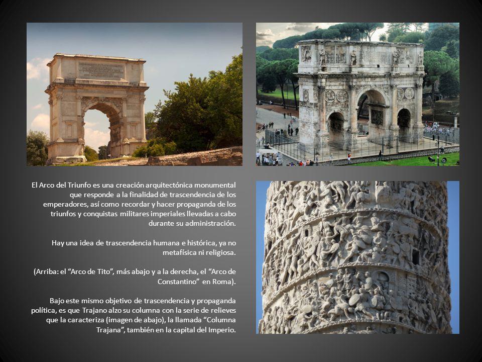 El Arco del Triunfo es una creación arquitectónica monumental que responde a la finalidad de trascendencia de los emperadores, así como recordar y hacer propaganda de los triunfos y conquistas militares imperiales llevadas a cabo durante su administración.