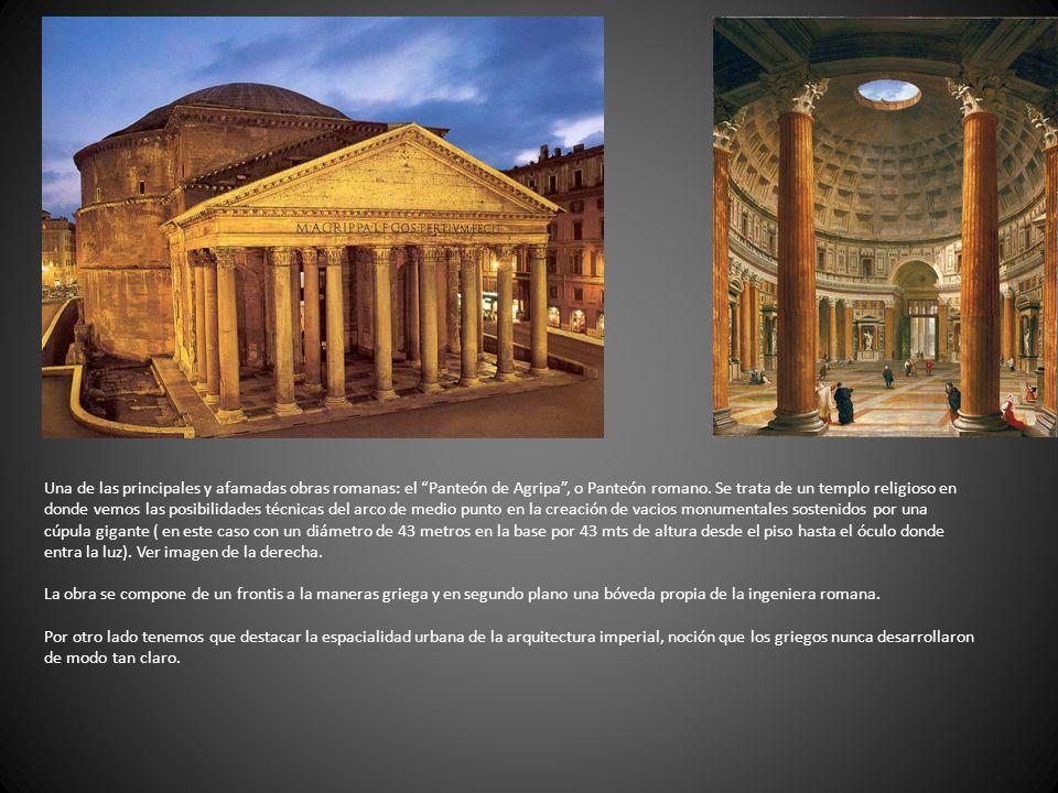 Una de las principales y afamadas obras romanas: el Panteón de Agripa , o Panteón romano.