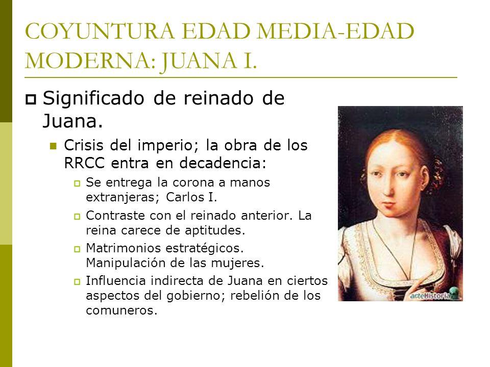 COYUNTURA EDAD MEDIA-EDAD MODERNA: JUANA I.
