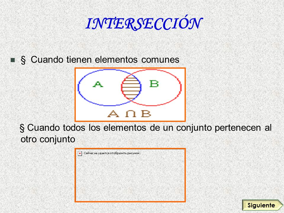 INTERSECCIÓN § Cuando tienen elementos comunes
