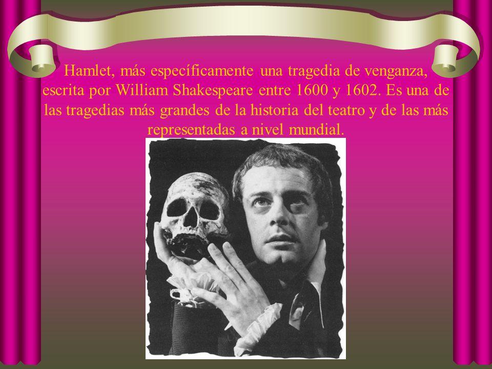 Hamlet, más específicamente una tragedia de venganza, escrita por William Shakespeare entre 1600 y 1602.