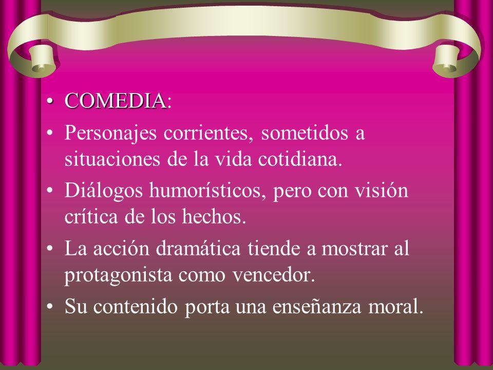 COMEDIA: Personajes corrientes, sometidos a situaciones de la vida cotidiana. Diálogos humorísticos, pero con visión crítica de los hechos.