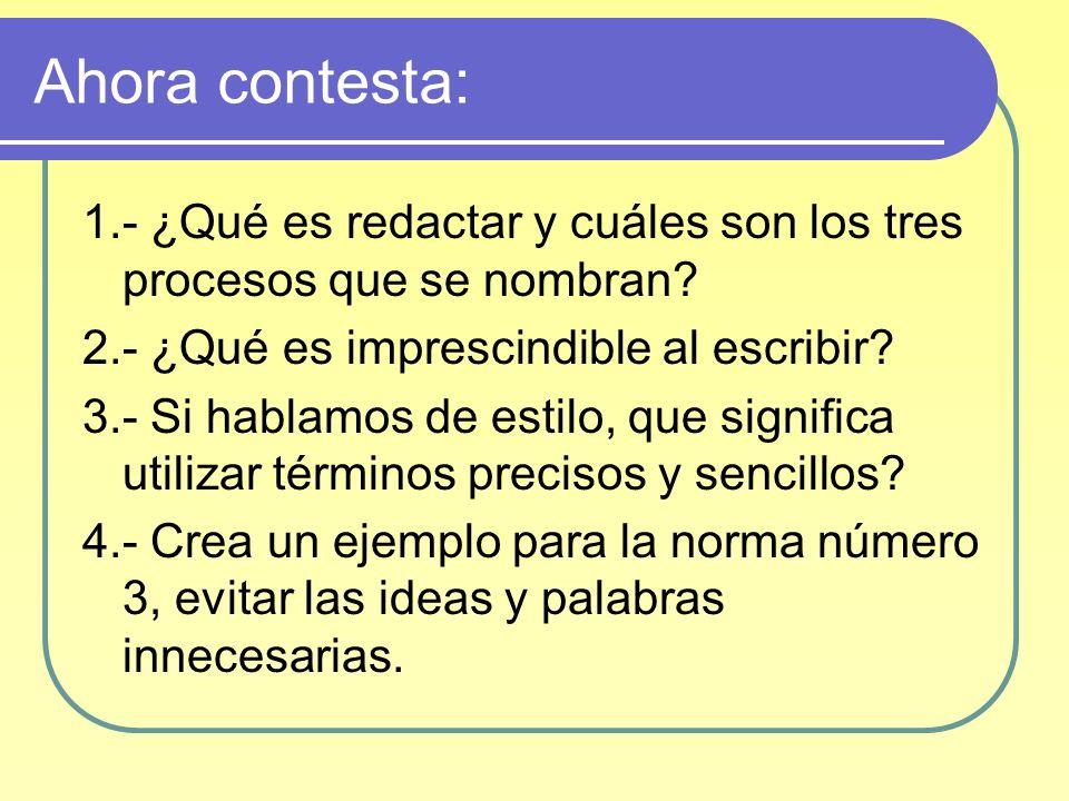 Ahora contesta: 1.- ¿Qué es redactar y cuáles son los tres procesos que se nombran 2.- ¿Qué es imprescindible al escribir
