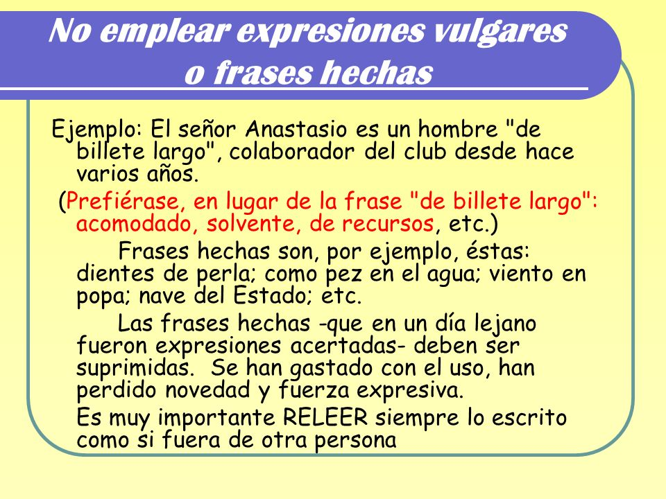 No emplear expresiones vulgares o frases hechas