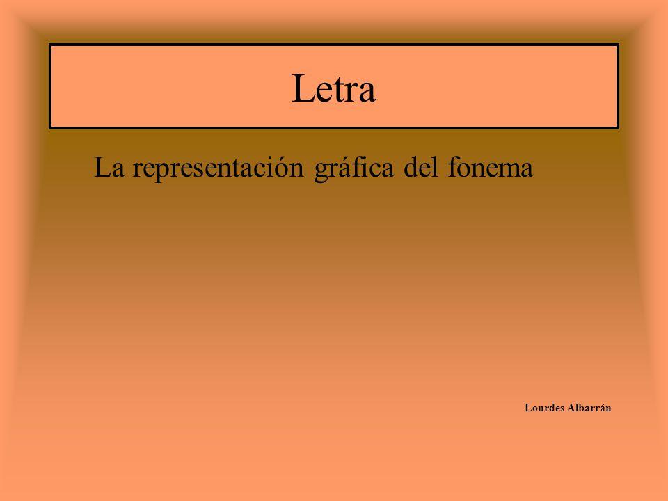 Letra La representación gráfica del fonema Lourdes Albarrán