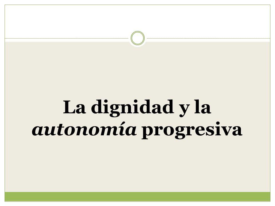 La dignidad y la autonomía progresiva