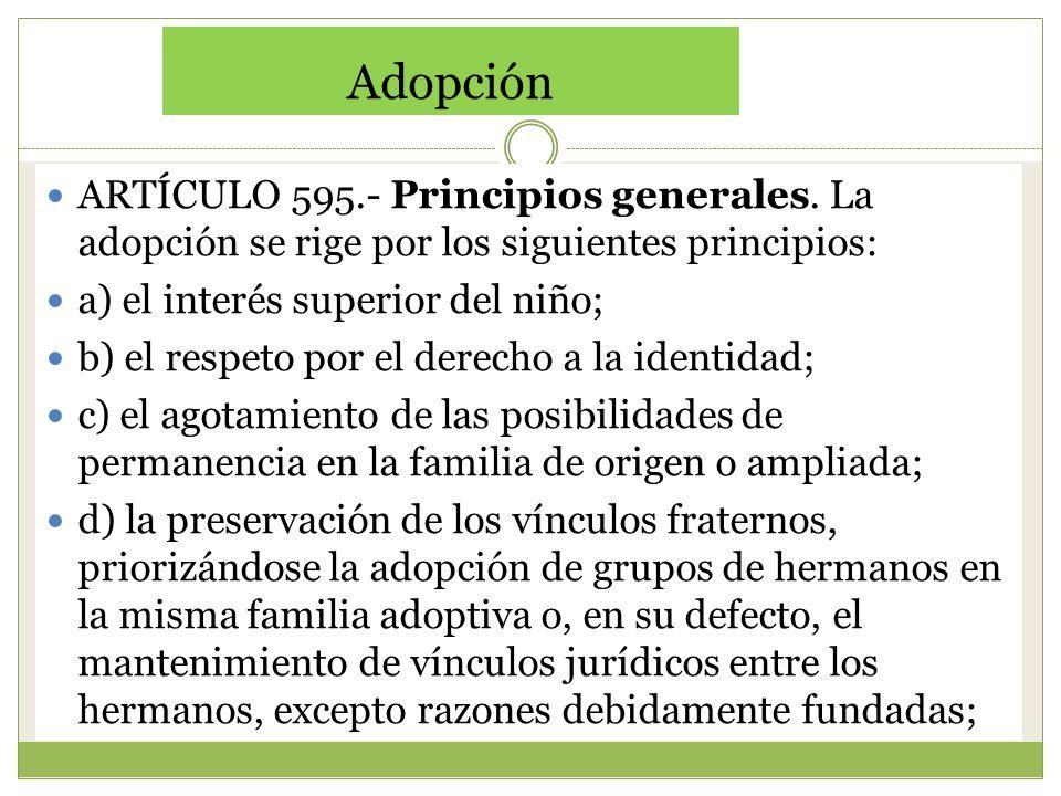 Adopción ARTÍCULO 595.- Principios generales. La adopción se rige por los siguientes principios: a) el interés superior del niño;