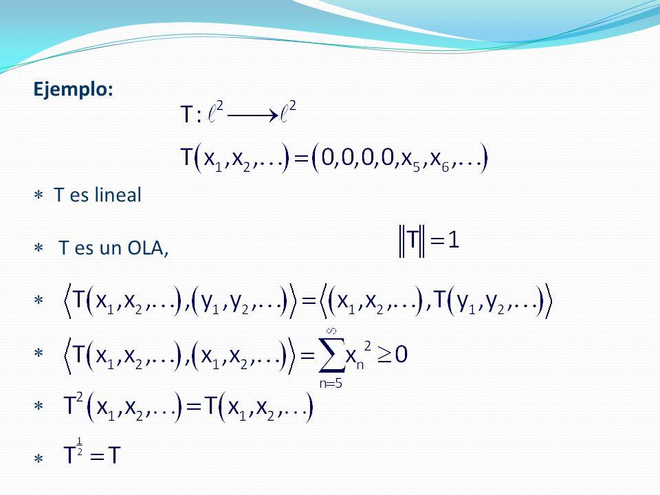 Ejemplo:  T es lineal  T es un OLA,    