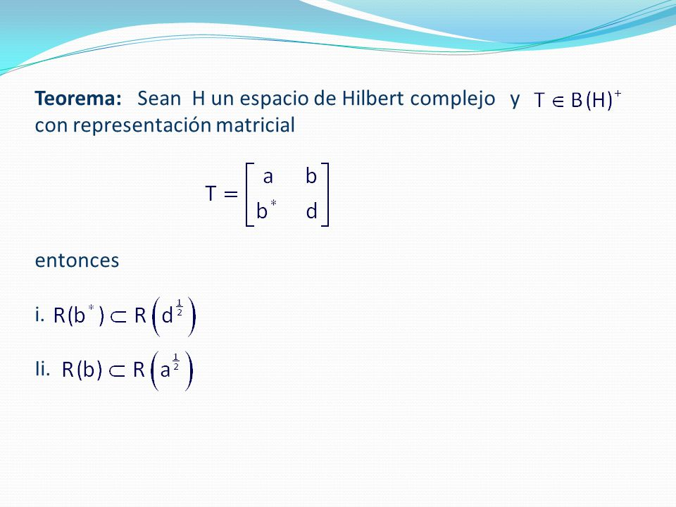 Teorema: Sean H un espacio de Hilbert complejo y con representación matricial entonces i. Ii.