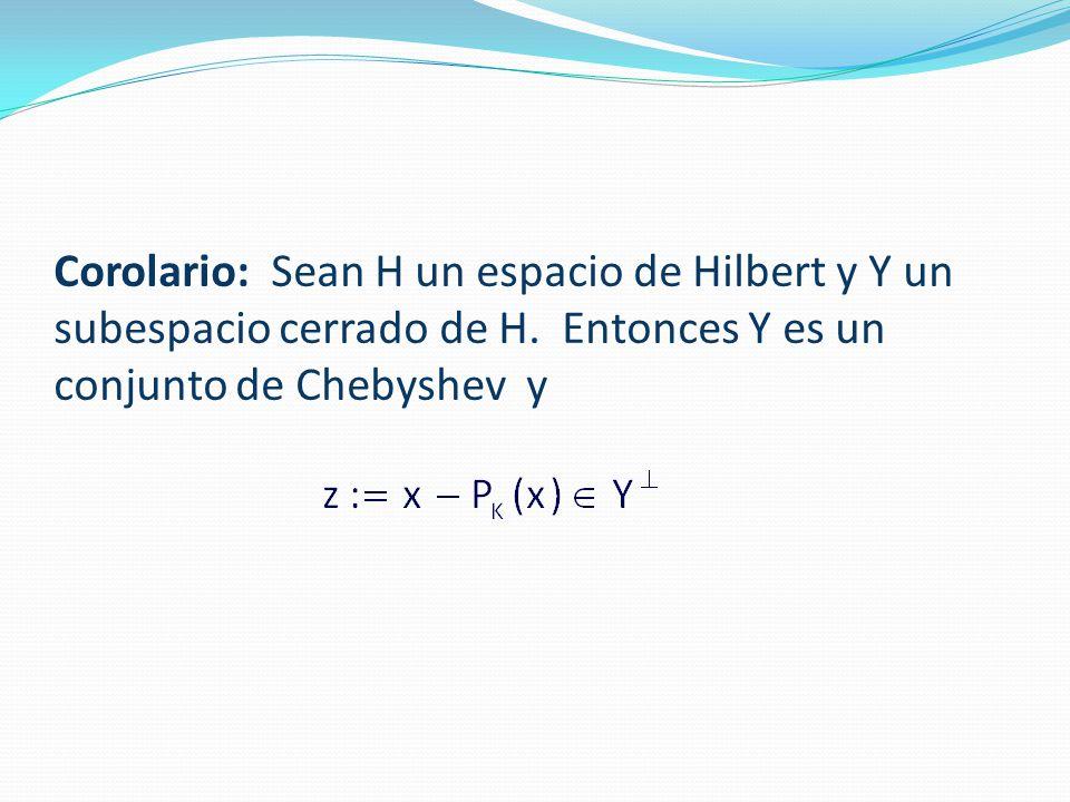 Corolario: Sean H un espacio de Hilbert y Y un subespacio cerrado de H