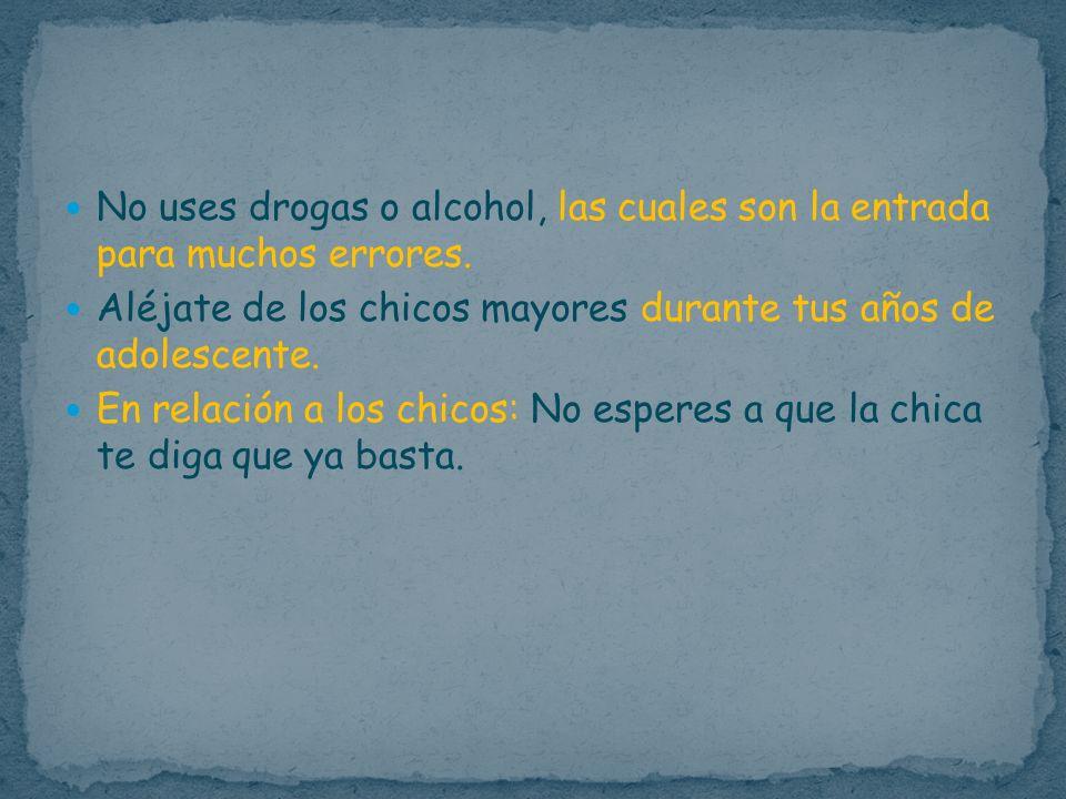 No uses drogas o alcohol, las cuales son la entrada para muchos errores.