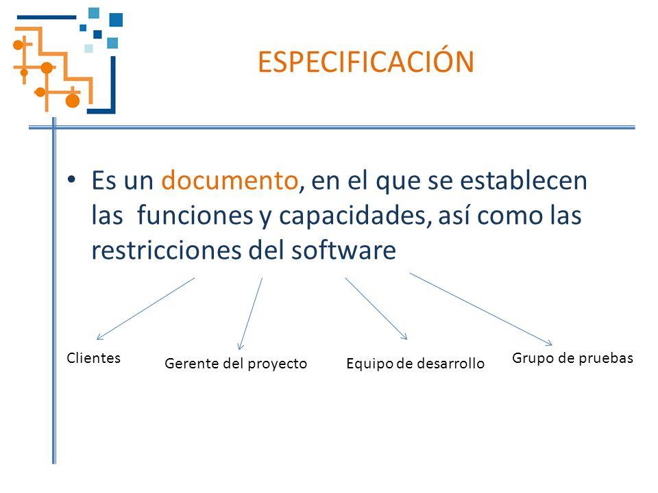 ESPECIFICACIÓN Es un documento, en el que se establecen las funciones y capacidades, así como las restricciones del software.