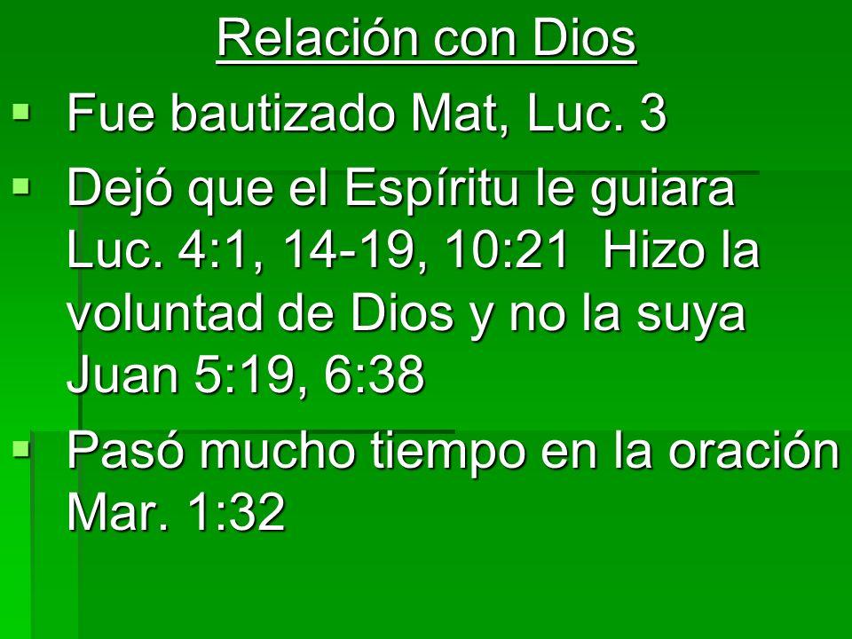 Relación con Dios Fue bautizado Mat, Luc. 3.