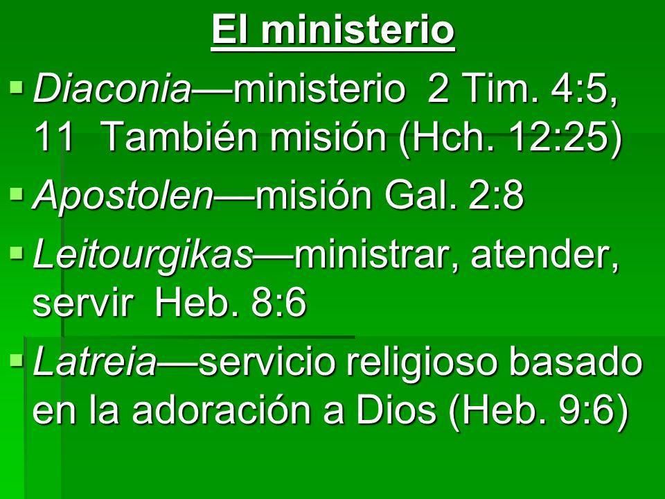 El ministerio Diaconia—ministerio 2 Tim. 4:5, 11 También misión (Hch. 12:25) Apostolen—misión Gal. 2:8.