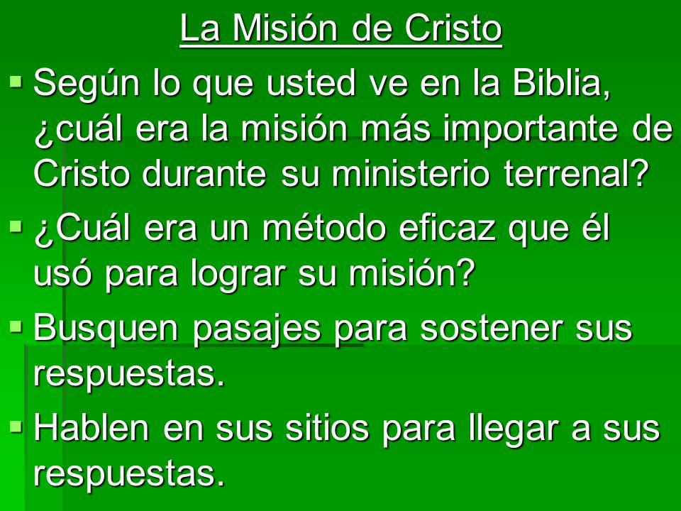 La Misión de Cristo Según lo que usted ve en la Biblia, ¿cuál era la misión más importante de Cristo durante su ministerio terrenal