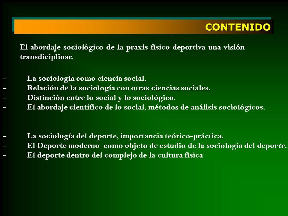 CONTENIDO El abordaje sociológico de la praxis físico deportiva una visión transdiciplinar. - La sociología como ciencia social.