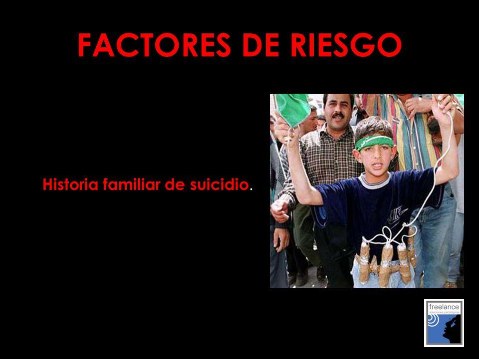FACTORES DE RIESGO Historia familiar de suicidio.