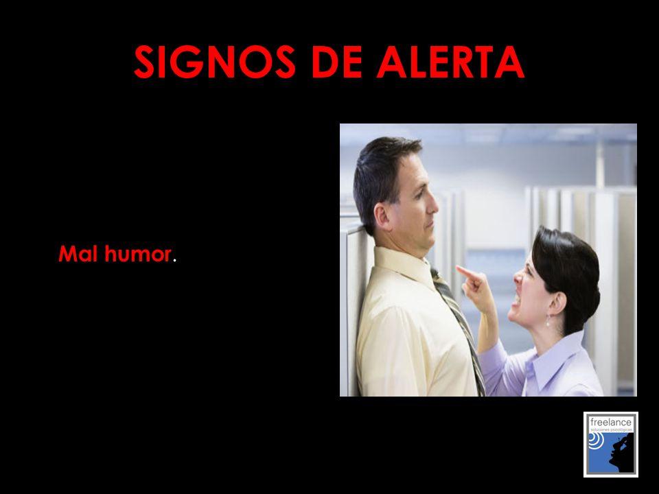 SIGNOS DE ALERTA Mal humor.