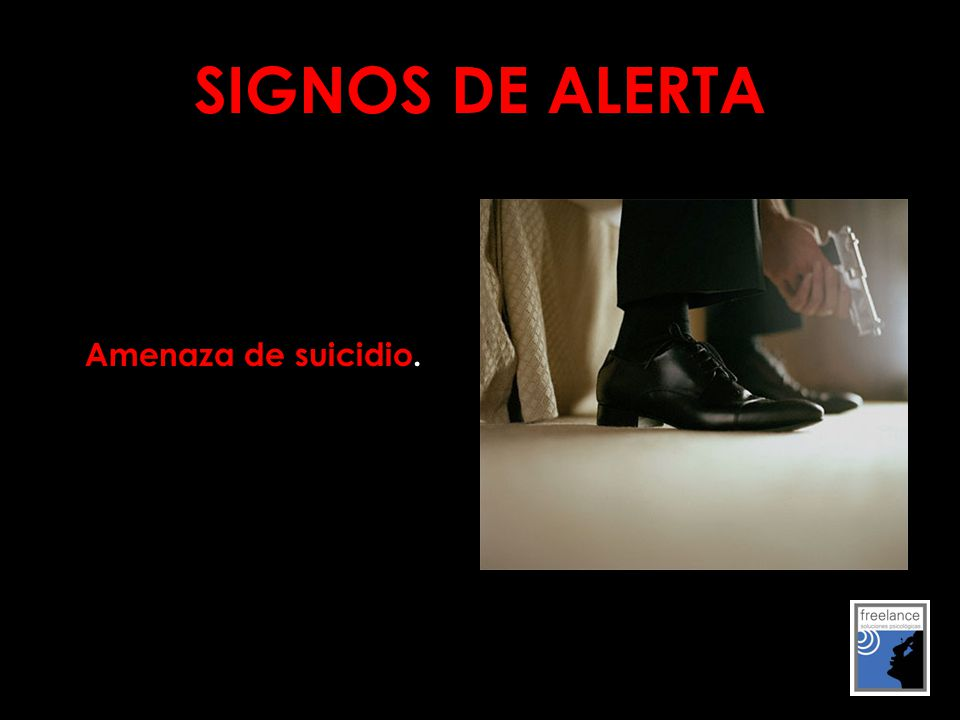 SIGNOS DE ALERTA Amenaza de suicidio.
