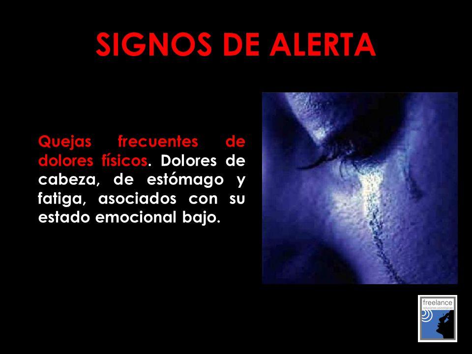 SIGNOS DE ALERTA Quejas frecuentes de dolores físicos.