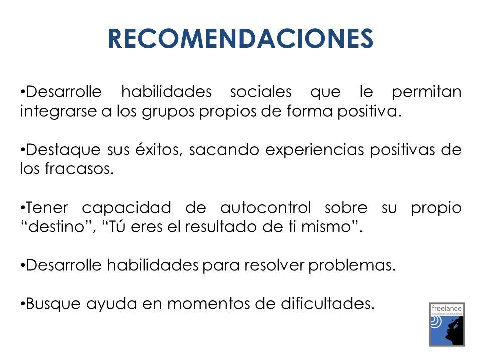 RECOMENDACIONES Desarrolle habilidades sociales que le permitan integrarse a los grupos propios de forma positiva.