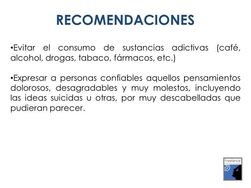 RECOMENDACIONES Evitar el consumo de sustancias adictivas (café, alcohol, drogas, tabaco, fármacos, etc.)