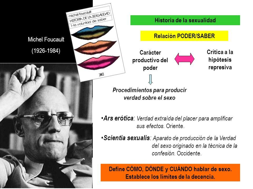 Michel Foucault (1926-1984) Historia de la sexualidad. Relación PODER/SABER. Carácter productivo del poder.