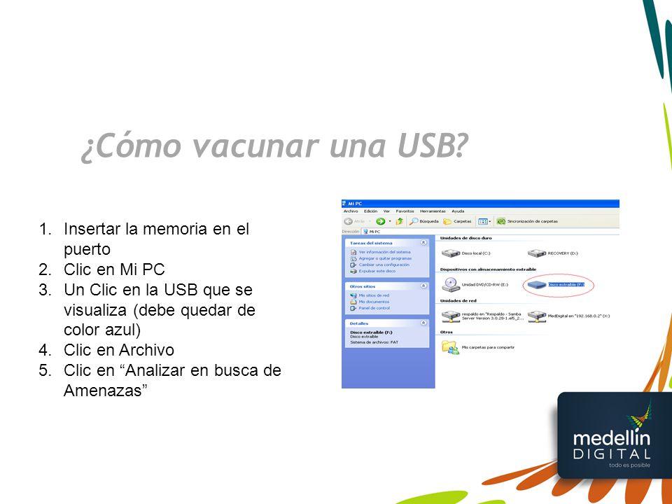 ¿Cómo vacunar una USB Insertar la memoria en el puerto Clic en Mi PC